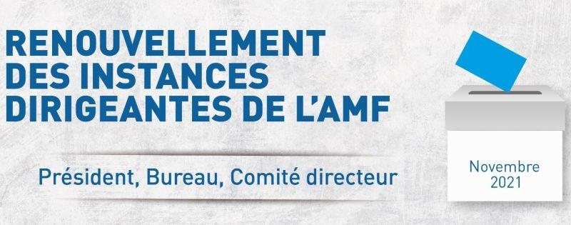 Renouvellement des instances de l'AMF en novembre 2021 :  Président, bureau et comité directeur